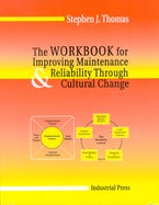 Workbook for Improving Maintenance and Reliability Through Cultural Change Workbook