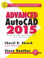 Advanced AutoCAD® 2015 Exercise Workbook