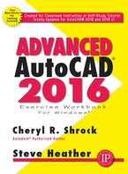 Advanced AutoCAD® 2016 Exercise Workbook